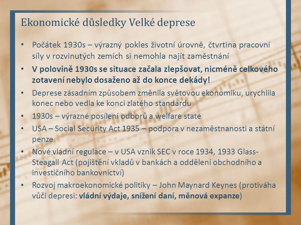 Ekonomické důsledky Velké deprese Počátek 1930s – výrazný pokles životní úrovně, čtvrtina pracovní síly v rozvinutých zemích si nemohla najít zaměstná