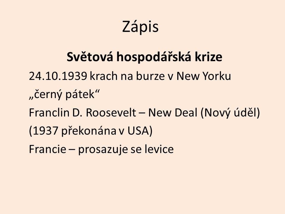"""Zápis Světová hospodářská krize 24.10.1939 krach na burze v New Yorku """"černý pátek"""" Franclin D. Roosevelt – New Deal (Nový úděl) (1937 překonána v USA"""