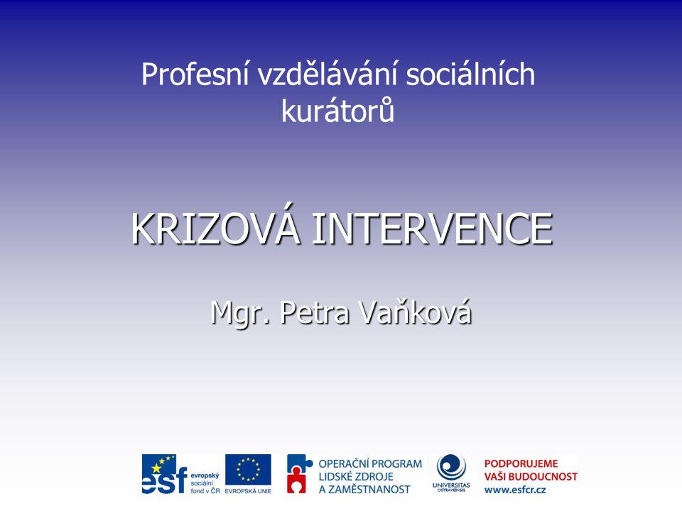 KRIZOVÁ INTERVENCE Mgr. Petra Vaňková Profesní vzdělávání sociálních kurátorů
