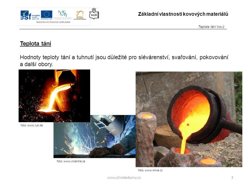 www.zlinskedumy.cz Teplota tání Hodnoty teploty tání a tuhnutí jsou důležité pro slévárenství, svařování, pokovování a další obory. 3 Základní vlastno