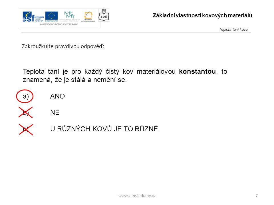 www.zlinskedumy.cz Zakroužkujte pravdivou odpověď: 7 Základní vlastnosti kovových materiálů Teplota tání je pro každý čistý kov materiálovou konstanto
