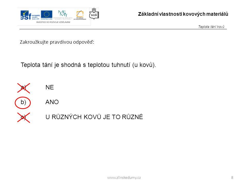 www.zlinskedumy.cz Zakroužkujte pravdivou odpověď: 8 Základní vlastnosti kovových materiálů Teplota tání je shodná s teplotou tuhnutí (u kovů). a)NE b