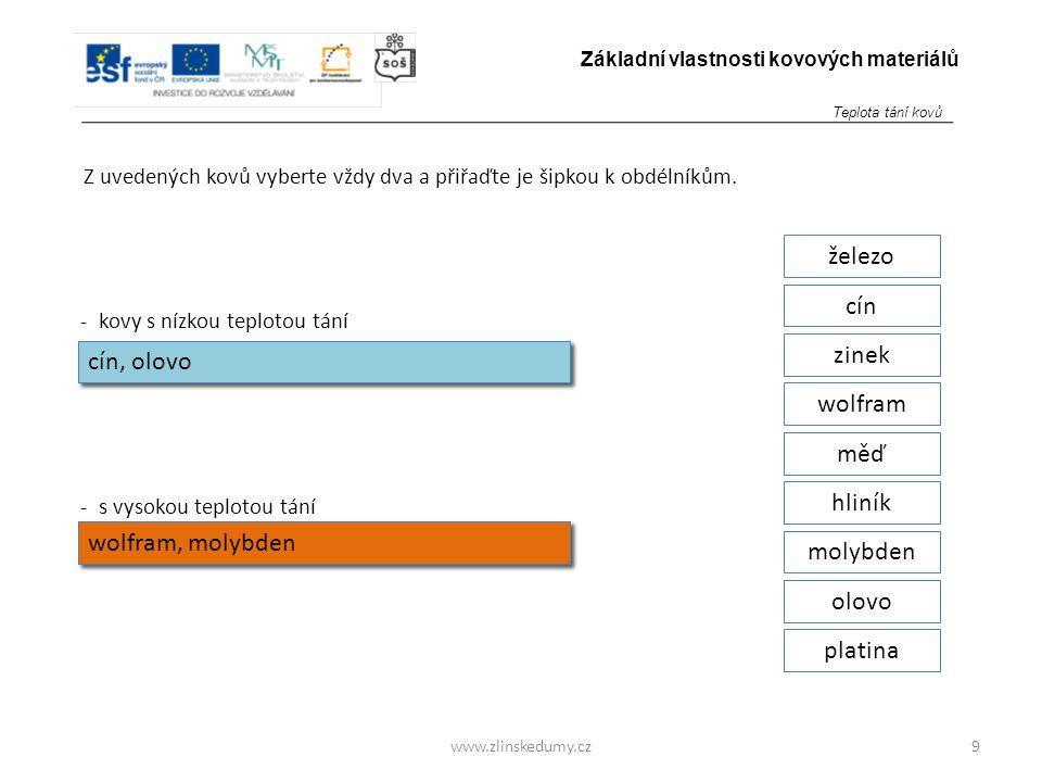 www.zlinskedumy.cz Z uvedených kovů vyberte vždy dva a přiřaďte je šipkou k obdélníkům. 9 Základní vlastnosti kovových materiálů - kovy s nízkou teplo