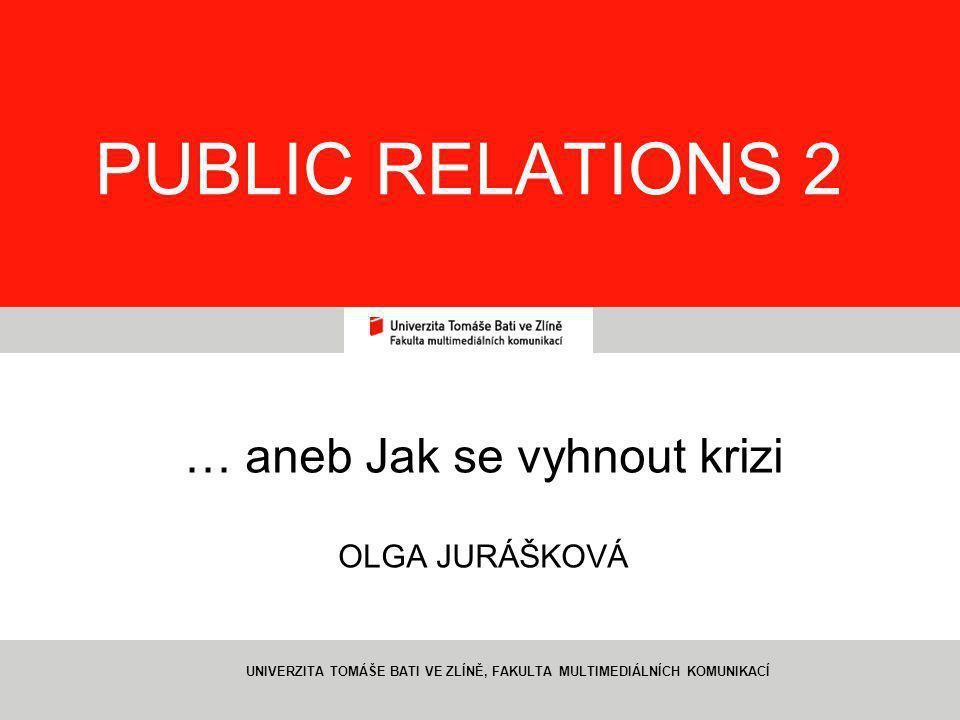 1 PUBLIC RELATIONS 2 … aneb Jak se vyhnout krizi OLGA JURÁŠKOVÁ UNIVERZITA TOMÁŠE BATI VE ZLÍNĚ, FAKULTA MULTIMEDIÁLNÍCH KOMUNIKACÍ