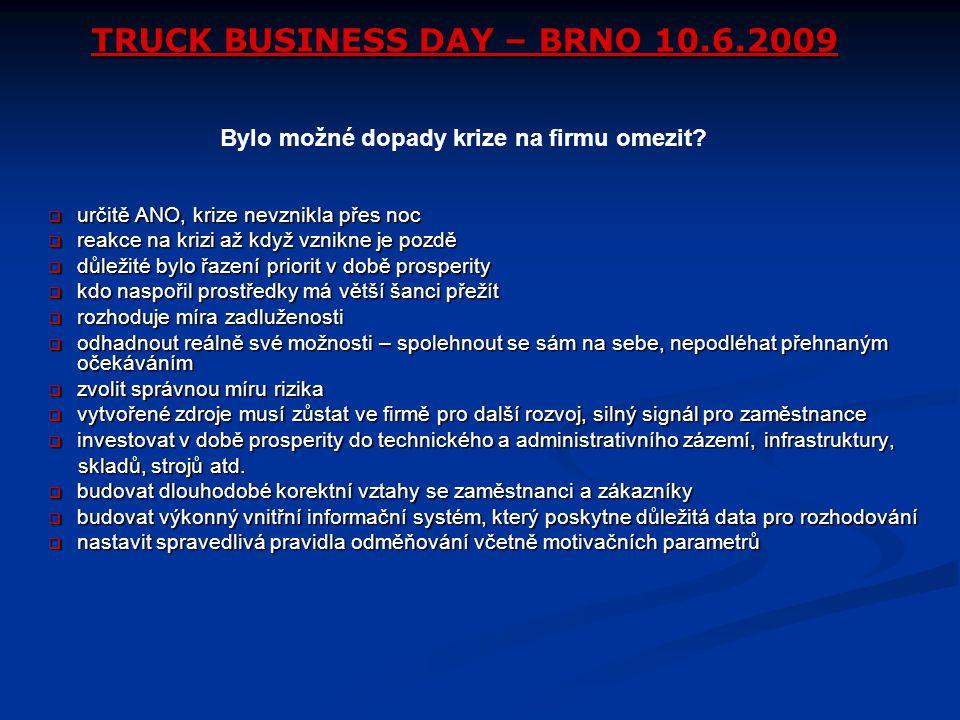 TRUCK BUSINESS DAY – BRNO 10.6.2009  určitě ANO, krize nevznikla přes noc  reakce na krizi až když vznikne je pozdě  důležité bylo řazení priorit v