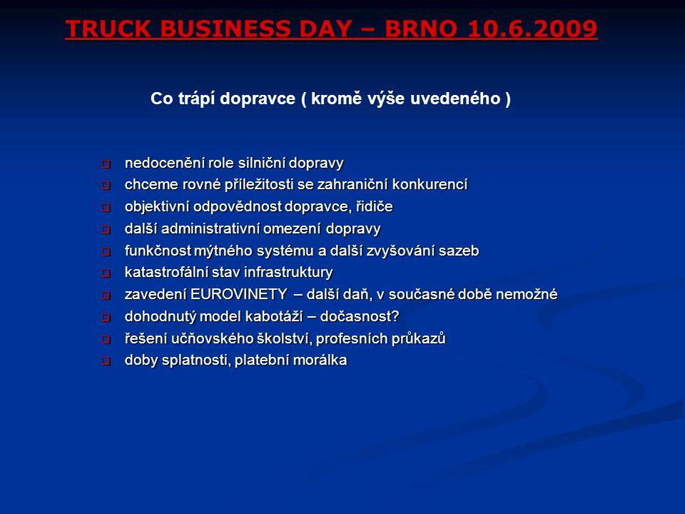 TRUCK BUSINESS DAY – BRNO 10.6.2009  nedocenění role silniční dopravy  chceme rovné příležitosti se zahraniční konkurencí  objektivní odpovědnost d