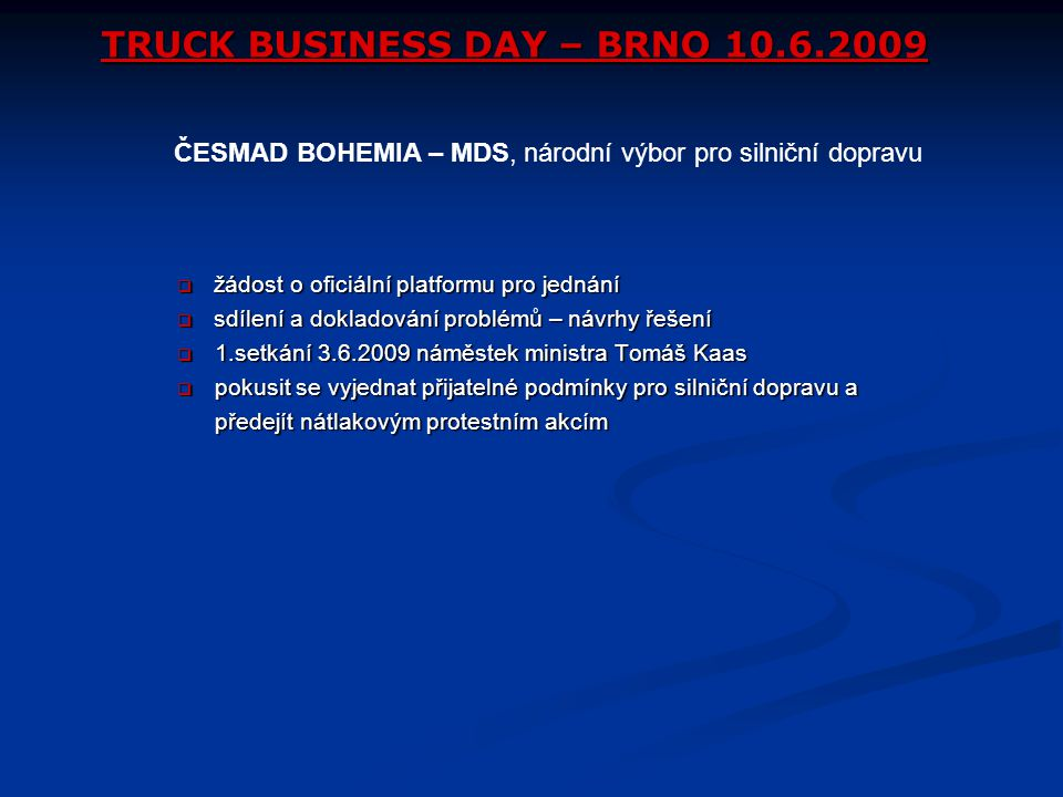 TRUCK BUSINESS DAY – BRNO 10.6.2009  žádost o oficiální platformu pro jednání  sdílení a dokladování problémů – návrhy řešení  1.setkání 3.6.2009 n