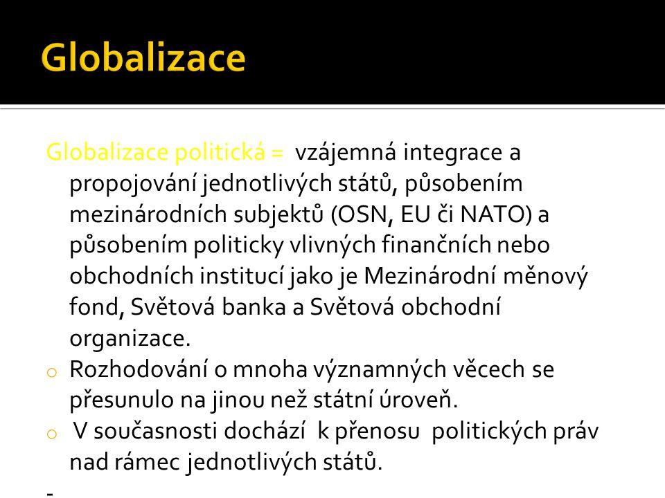Globalizace politická = vzájemná integrace a propojování jednotlivých států, působením mezinárodních subjektů (OSN, EU či NATO) a působením politicky