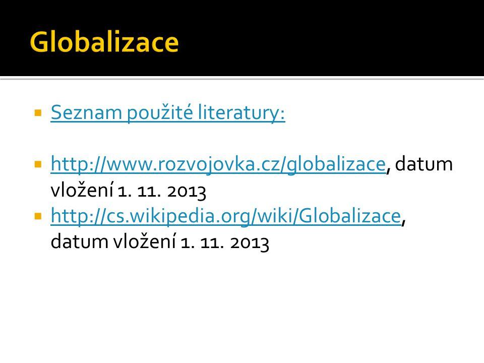  Seznam použité literatury: Seznam použité literatury:  http://www.rozvojovka.cz/globalizace, datum vložení 1. 11. 2013 http://www.rozvojovka.cz/glo