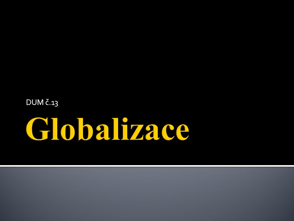  GLOBALIZACE vzniká na počátku 60.let 20. století.
