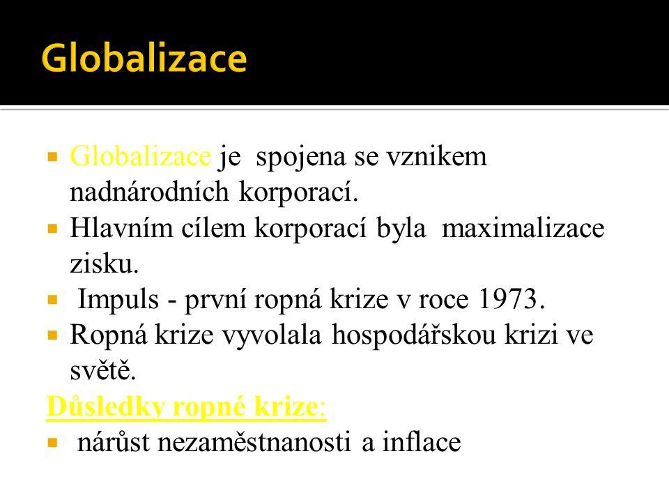  Globalizace je spojena se vznikem nadnárodních korporací.  Hlavním cílem korporací byla maximalizace zisku.  Impuls - první ropná krize v roce 197