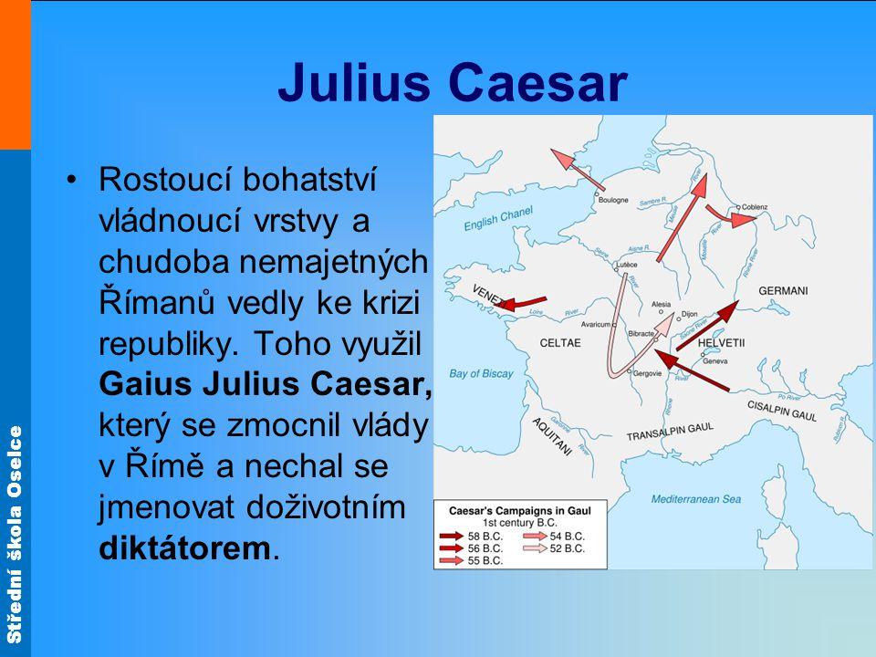 Střední škola Oselce Julius Caesar Rostoucí bohatství vládnoucí vrstvy a chudoba nemajetných Římanů vedly ke krizi republiky. Toho využil Gaius Julius