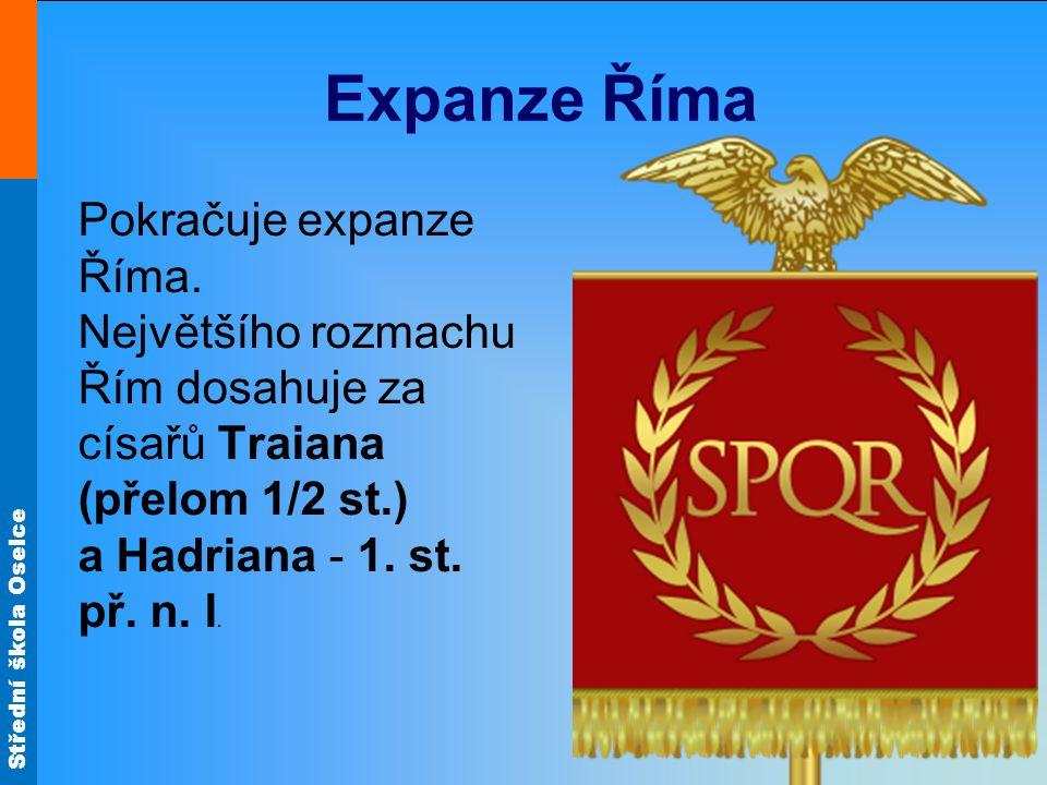 Expanze Říma Pokračuje expanze Říma. Největšího rozmachu Řím dosahuje za císařů Traiana (přelom 1/2 st.) a Hadriana - 1. st. př. n. l.