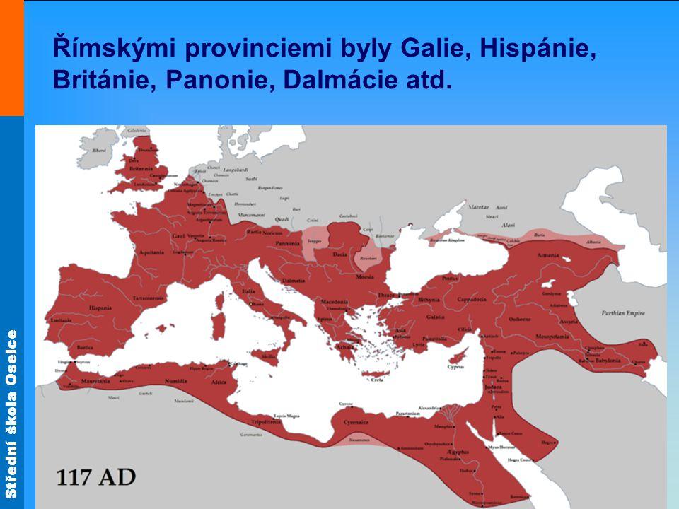 Střední škola Oselce Římskými provinciemi byly Galie, Hispánie, Británie, Panonie, Dalmácie atd.