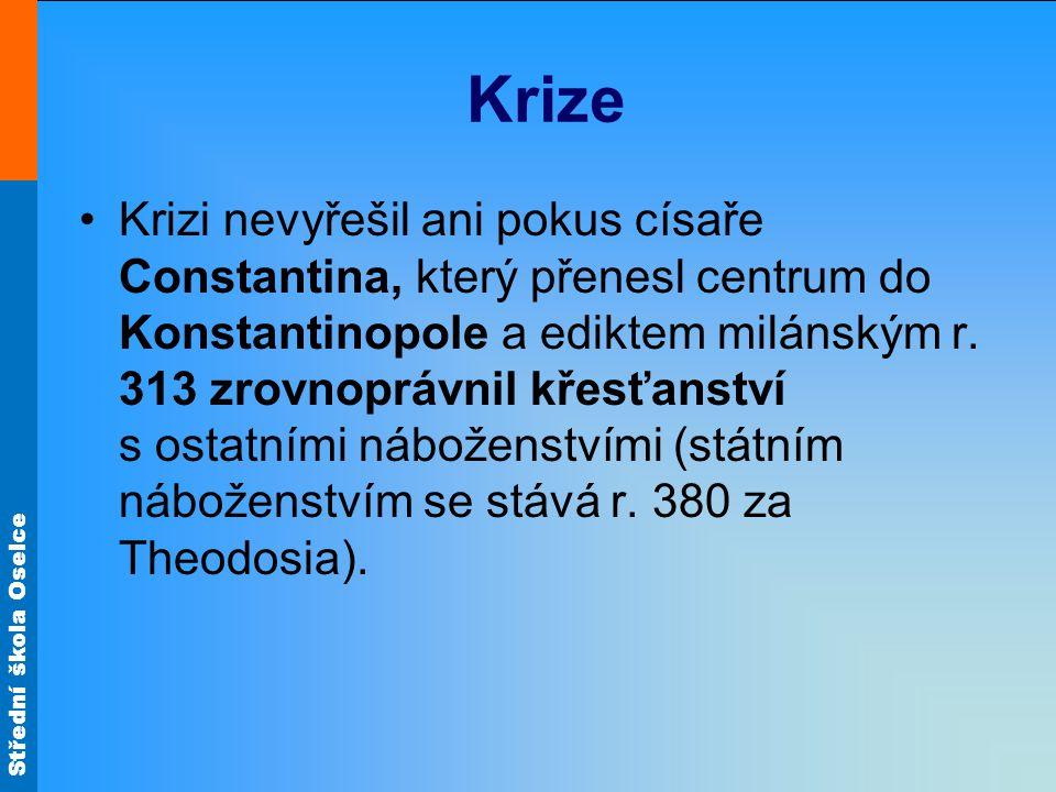Krize Krizi nevyřešil ani pokus císaře Constantina, který přenesl centrum do Konstantinopole a ediktem milánským r. 313 zrovnoprávnil křesťanství s os