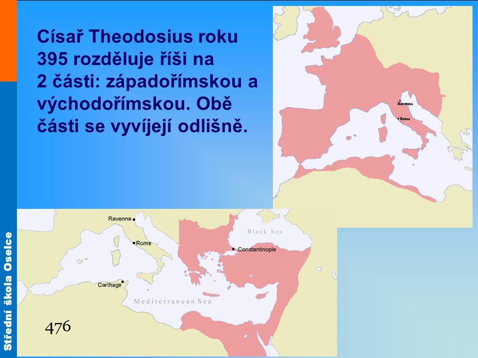 Střední škola Oselce Císař Theodosius roku 395 rozděluje říši na 2 části: západořímskou a východořímskou. Obě části se vyvíjejí odlišně.