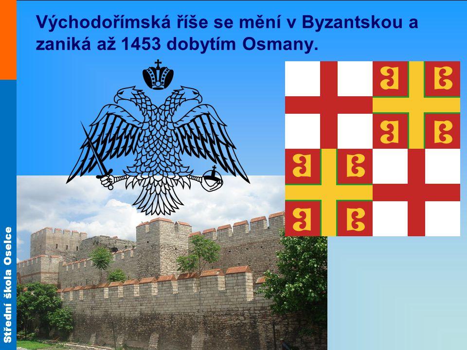 Střední škola Oselce Východořímská říše se mění v Byzantskou a zaniká až 1453 dobytím Osmany.