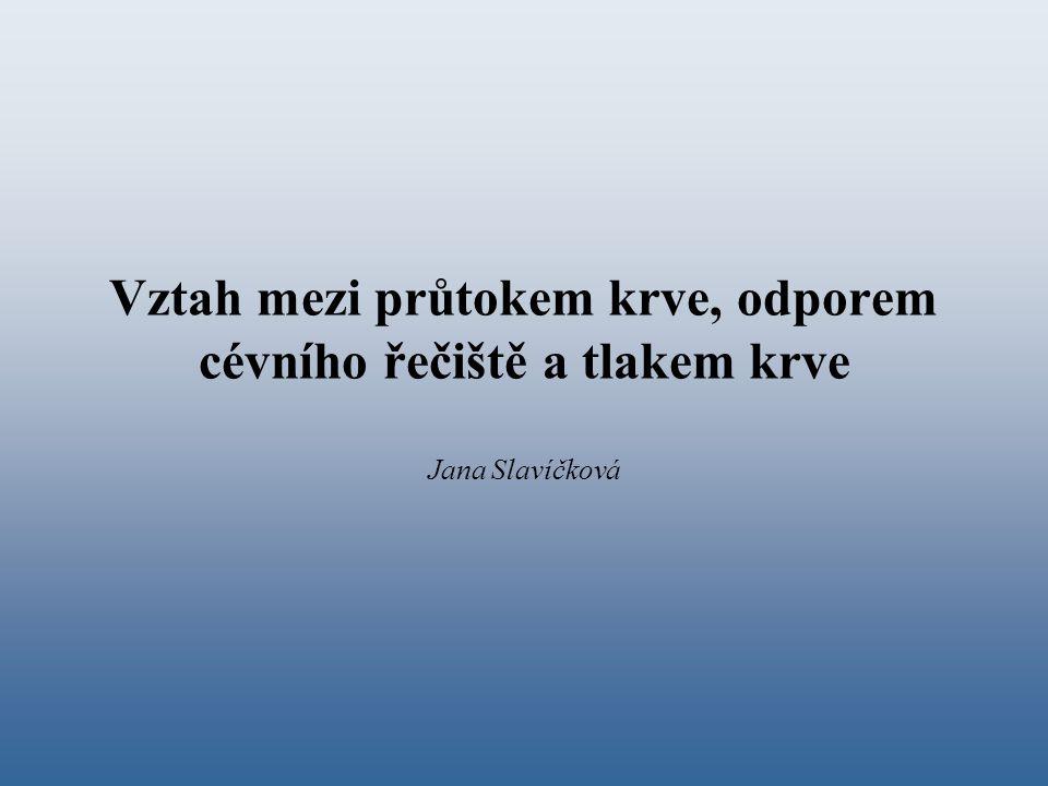 Vztah mezi průtokem krve, odporem cévního řečiště a tlakem krve Jana Slavíčková