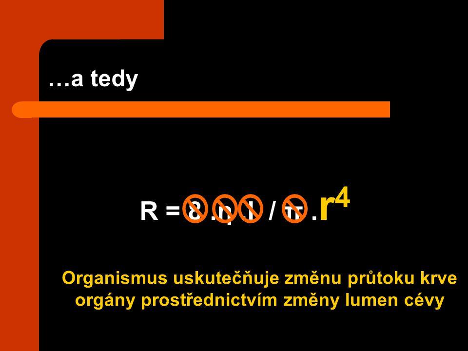 …a tedy R = 8.η.l / π. r 4 Organismus uskutečňuje změnu průtoku krve orgány prostřednictvím změny lumen cévy