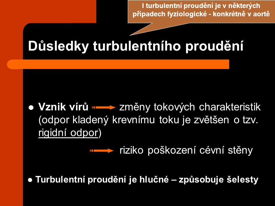 Důsledky turbulentního proudění Vznik vírů změny tokových charakteristik (odpor kladený krevnímu toku je zvětšen o tzv. rigidní odpor) riziko poškozen