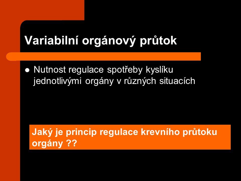 Variabilní orgánový průtok Nutnost regulace spotřeby kyslíku jednotlivými orgány v různých situacích Jaký je princip regulace krevního průtoku orgány
