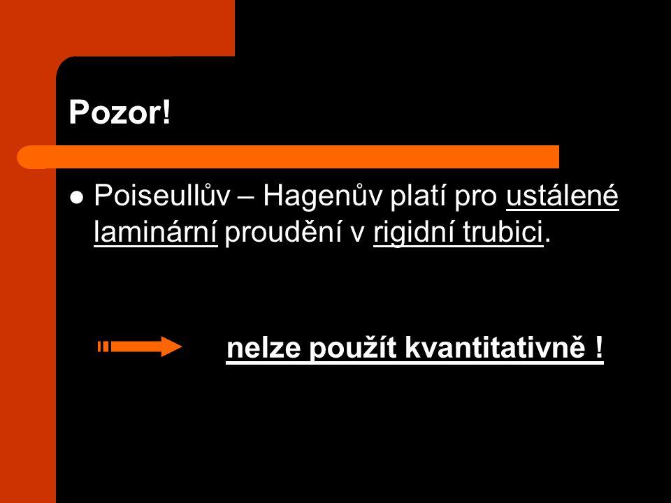 Pozor! Poiseullův – Hagenův platí pro ustálené laminární proudění v rigidní trubici. nelze použít kvantitativně !