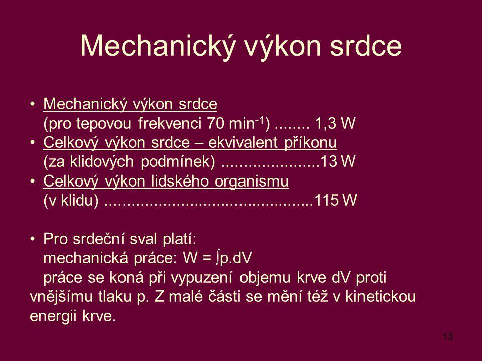 13 Mechanický výkon srdce (pro tepovou frekvenci 70 min -1 )........ 1,3 W Celkový výkon srdce – ekvivalent příkonu (za klidových podmínek)...........