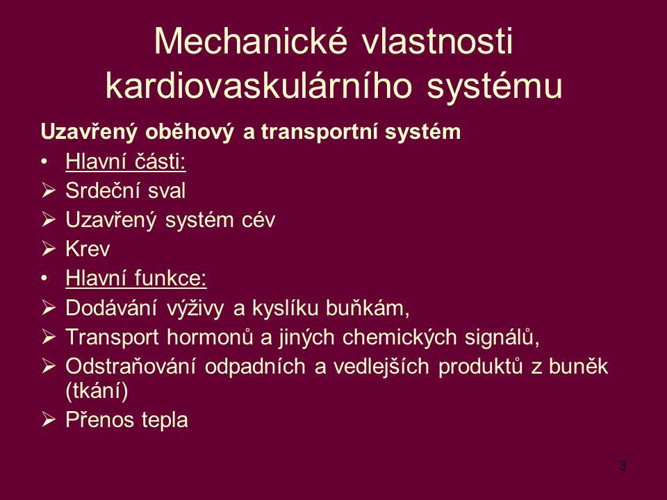 3 Mechanické vlastnosti kardiovaskulárního systému Uzavřený oběhový a transportní systém Hlavní části:  Srdeční sval  Uzavřený systém cév  Krev Hla