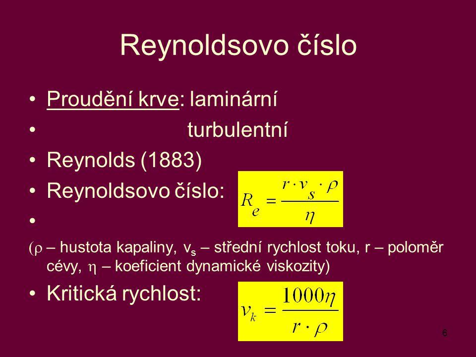 6 Reynoldsovo číslo Proudění krve: laminární turbulentní Reynolds (1883) Reynoldsovo číslo:  – hustota kapaliny, v s – střední rychlost toku, r – p