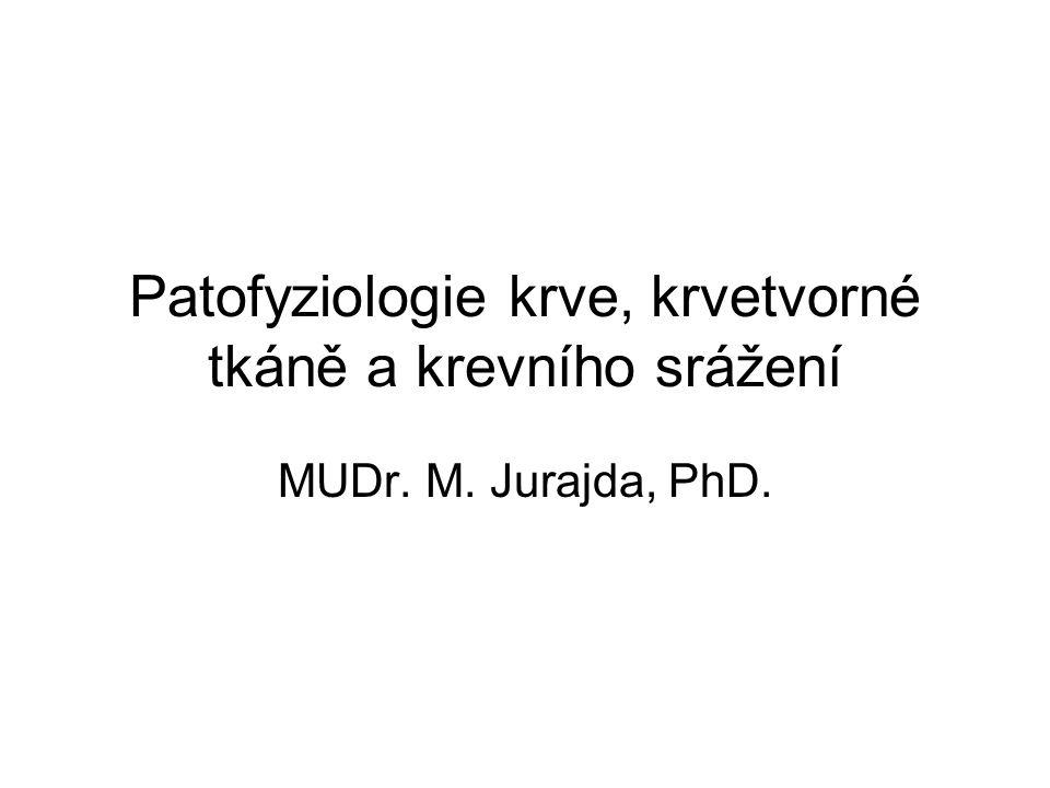 Patofyziologie krve, krvetvorné tkáně a krevního srážení MUDr. M. Jurajda, PhD.