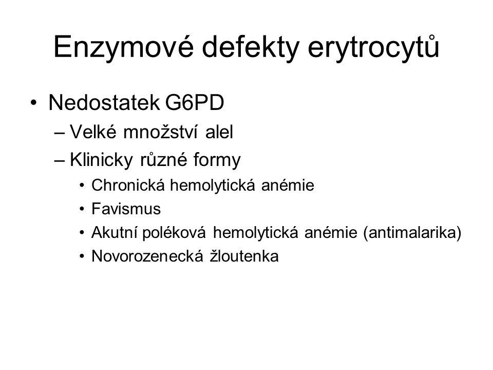 Enzymové defekty erytrocytů Nedostatek G6PD –Velké množství alel –Klinicky různé formy Chronická hemolytická anémie Favismus Akutní poléková hemolytická anémie (antimalarika) Novorozenecká žloutenka