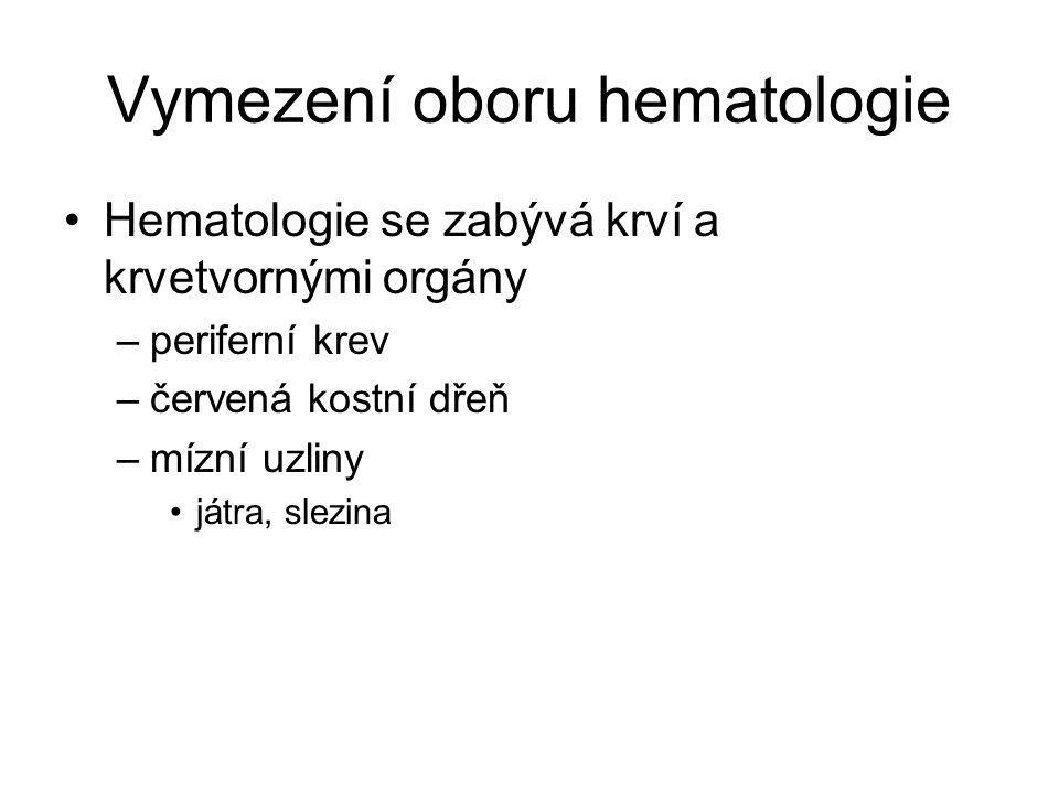 Vymezení oboru hematologie Hematologie se zabývá krví a krvetvornými orgány –periferní krev –červená kostní dřeň –mízní uzliny játra, slezina
