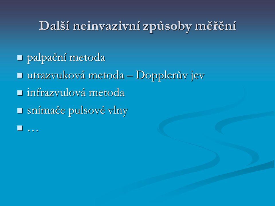 Další neinvazivní způsoby měřění palpační metoda palpační metoda utrazvuková metoda – Dopplerův jev utrazvuková metoda – Dopplerův jev infrazvulová me