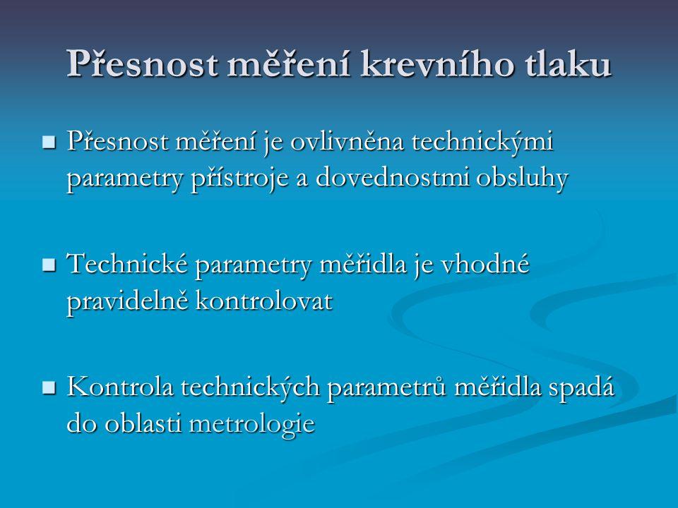 Přesnost měření krevního tlaku Přesnost měření je ovlivněna technickými parametry přístroje a dovednostmi obsluhy Přesnost měření je ovlivněna technic