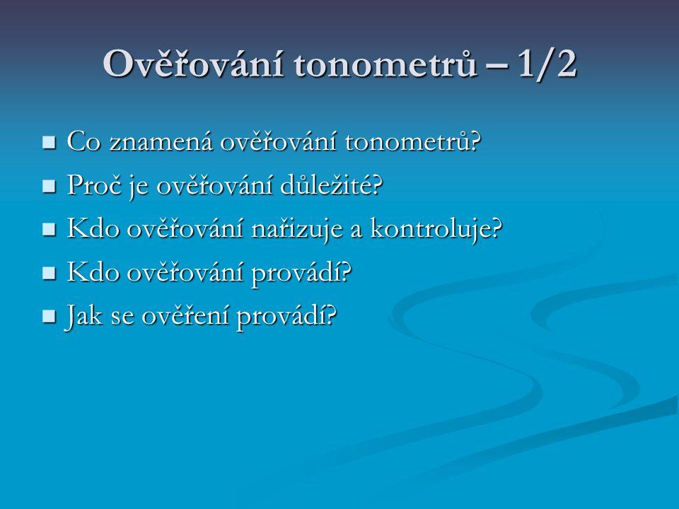 Ověřování tonometrů – 1/2 Co znamená ověřování tonometrů? Co znamená ověřování tonometrů? Proč je ověřování důležité? Proč je ověřování důležité? Kdo