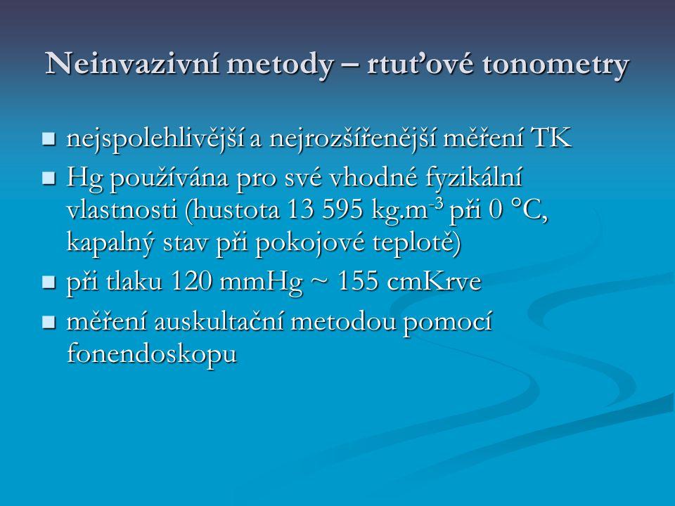 Neinvazivní metody – rtuťové tonometry nejspolehlivější a nejrozšířenější měření TK nejspolehlivější a nejrozšířenější měření TK Hg používána pro své