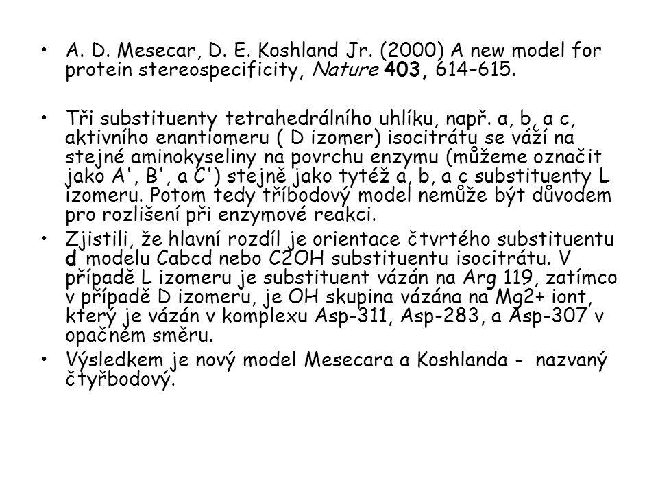 A. D. Mesecar, D. E. Koshland Jr. (2000) A new model for protein stereospecificity, Nature 403, 614–615. Tři substituenty tetrahedrálního uhlíku, např