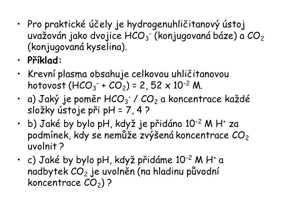 Řešení: a) pH = pK + log 10 [HCO 3 - ] / [CO 2 (d)] 7, 4 = 6, 1 + log 10 [HCO 3 - ] / [CO 2 (d)] 1, 3 = log 10 [HCO 3 - ] / [CO 2 (d)] [HCO 3 - ] / [CO 2 (d)] = 20 / 1 [HCO 3 - ] = 20 / 21 x 2, 52 x 10 -2 = 2, 4 x 10 -2 M.