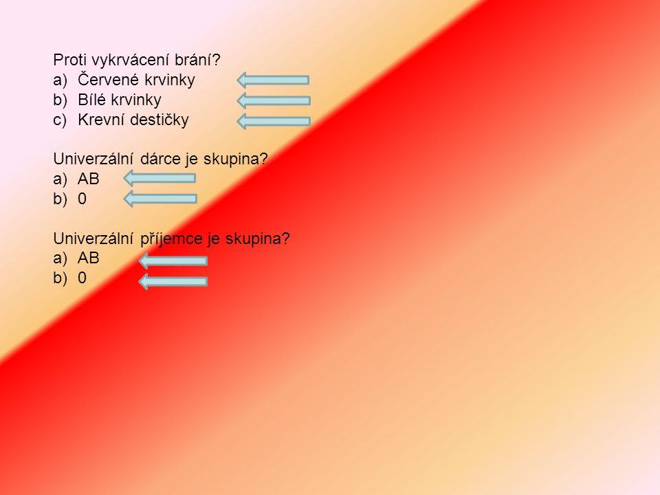 Kolik má průměrně člověk litrů krve? a)4 b)5 c)6 Kde se krevní buňky tvoří? a)v kostní dřeni b)v srdci c)v játrech Kyslík přenáší? a)červené krvinky b