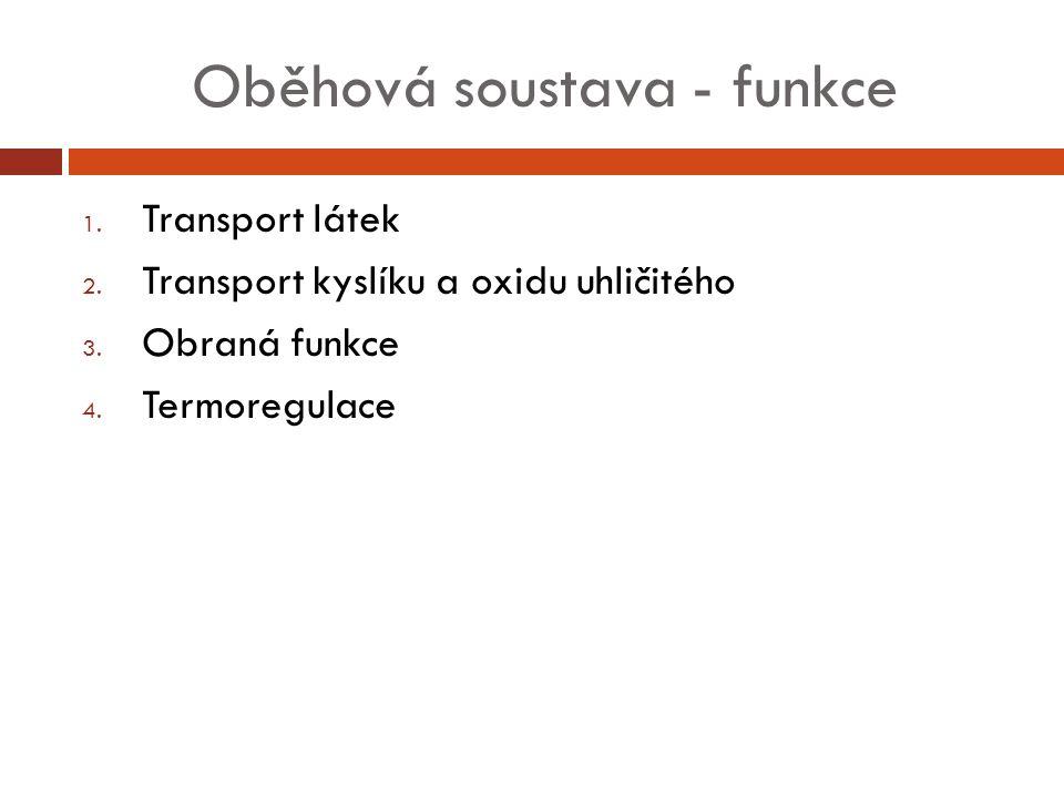 Oběhová soustava - funkce 1.Transport látek 2. Transport kyslíku a oxidu uhličitého 3.