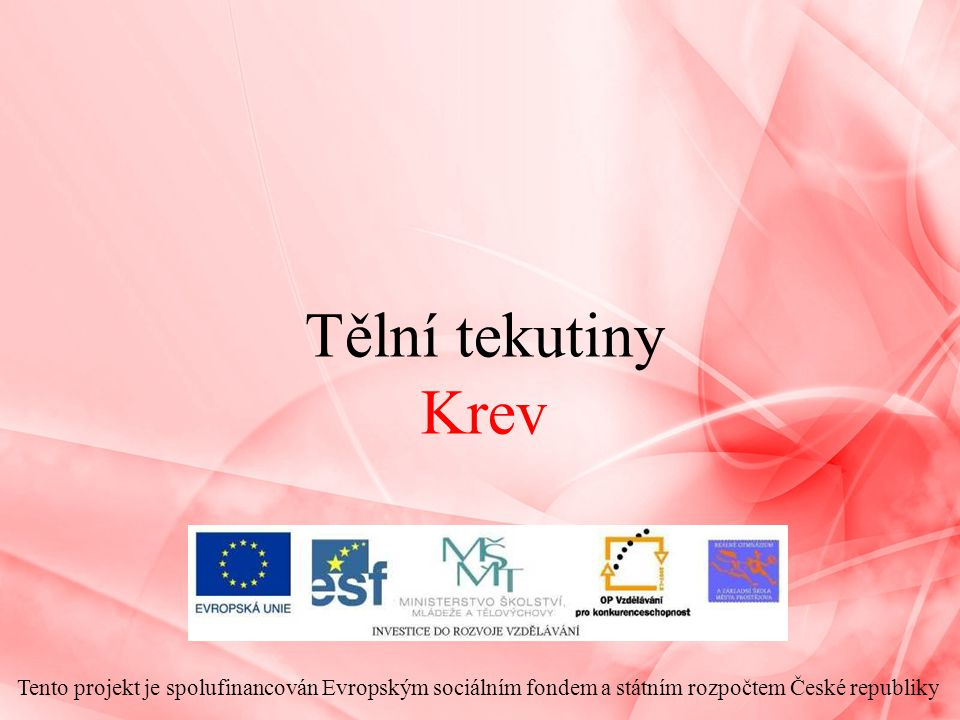 Tělní tekutiny Krev Tento projekt je spolufinancován Evropským sociálním fondem a státním rozpočtem České republiky