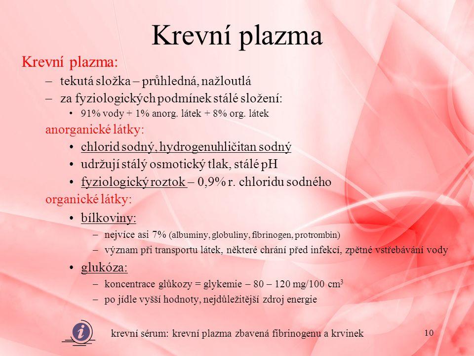 Krevní plazma Krevní plazma: –tekutá složka – průhledná, nažloutlá –za fyziologických podmínek stálé složení: 91% vody + 1% anorg.