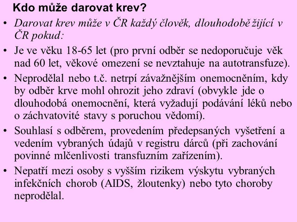 Kdo může darovat krev? Darovat krev může v ČR každý člověk, dlouhodobě žijící v ČR pokud: Je ve věku 18-65 let (pro první odběr se nedoporučuje věk na