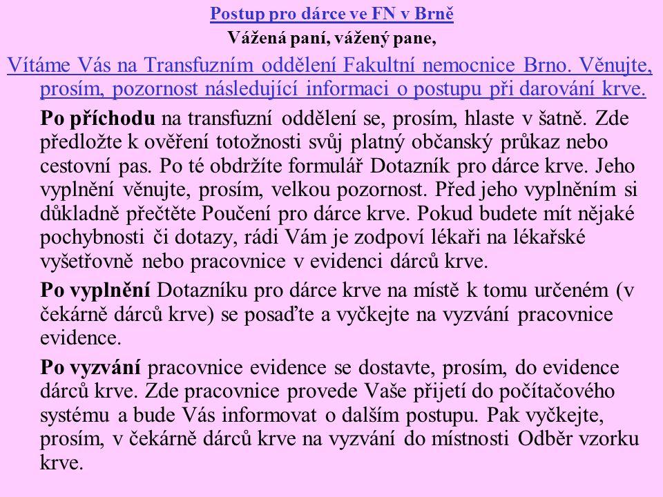 Postup pro dárce ve FN v Brně Vážená paní, vážený pane, Vítáme Vás na Transfuzním oddělení Fakultní nemocnice Brno. Věnujte, prosím, pozornost následu