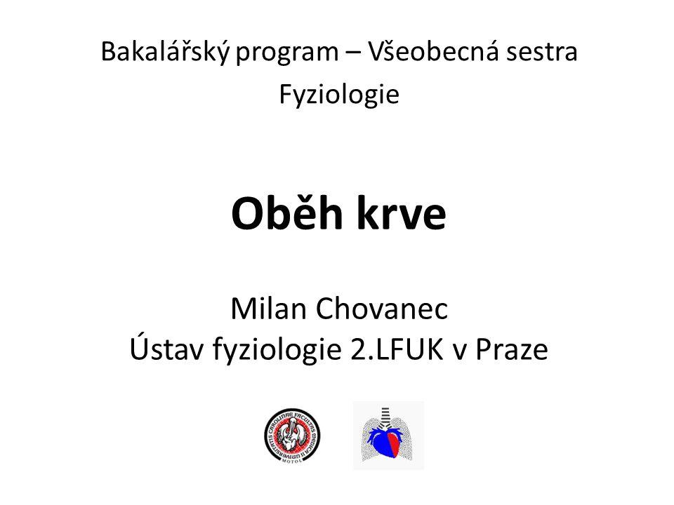 Oběh krve Milan Chovanec Ústav fyziologie 2.LFUK v Praze Bakalářský program – Všeobecná sestra Fyziologie