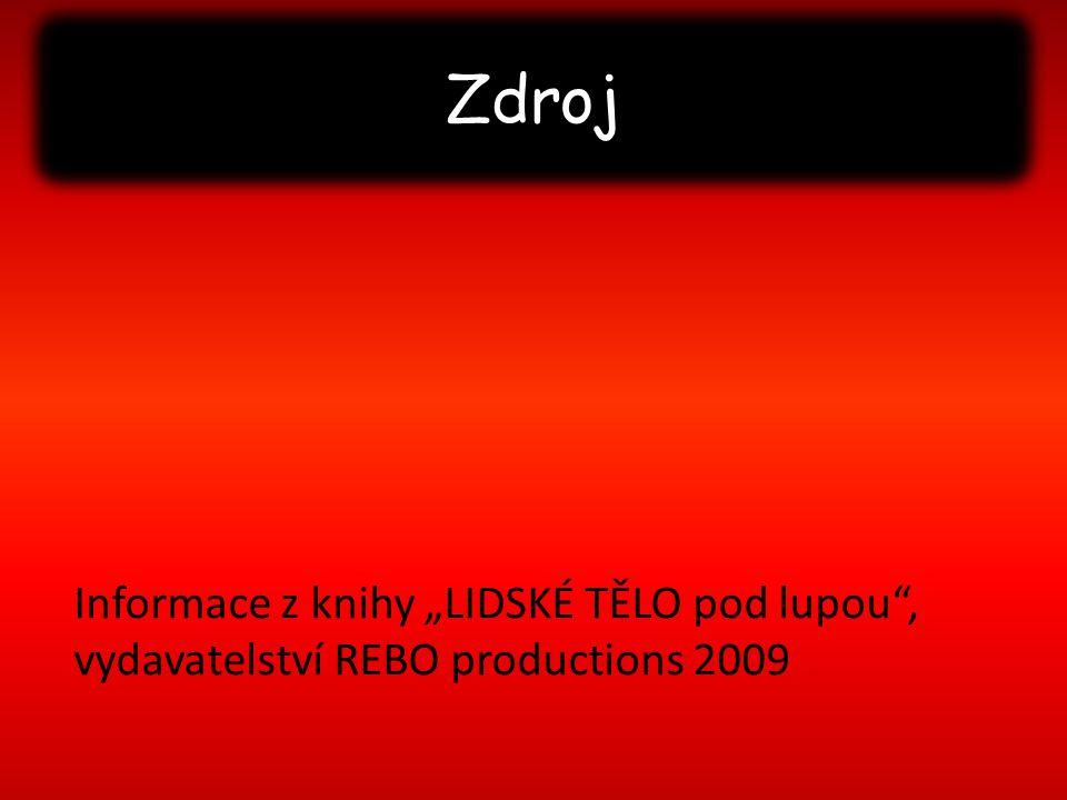 """Zdroj Informace z knihy """"LIDSKÉ TĚLO pod lupou , vydavatelství REBO productions 2009"""
