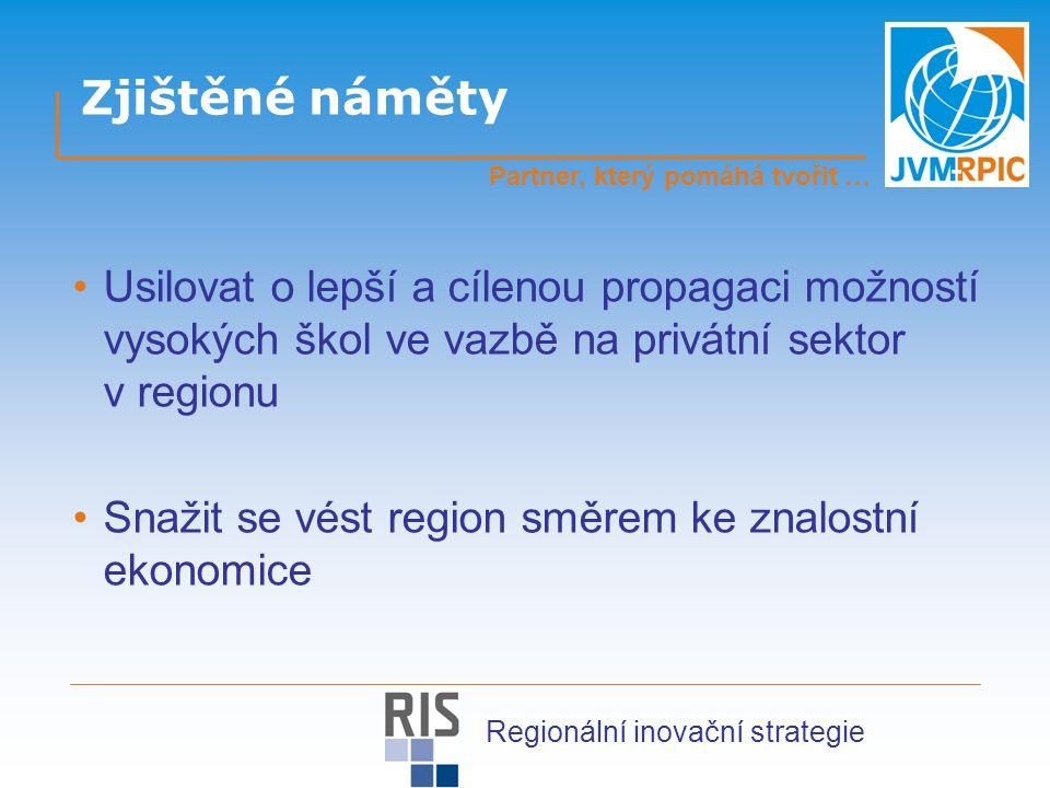 Zjištěné náměty Intenzivně řešit logistickou obslužnost Zlínského kraje Usilovat o vytvoření jednotné koncepce rozvoje celého Zlínského kraje Partner, který pomáhá tvořit … Regionální inovační strategie