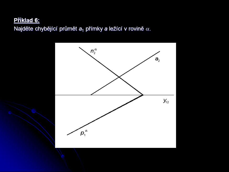 2.Rovina je zadána dvěma různoběžnými přímkami Nechť je dán druhý průmět a 2 přímky a v rovině .