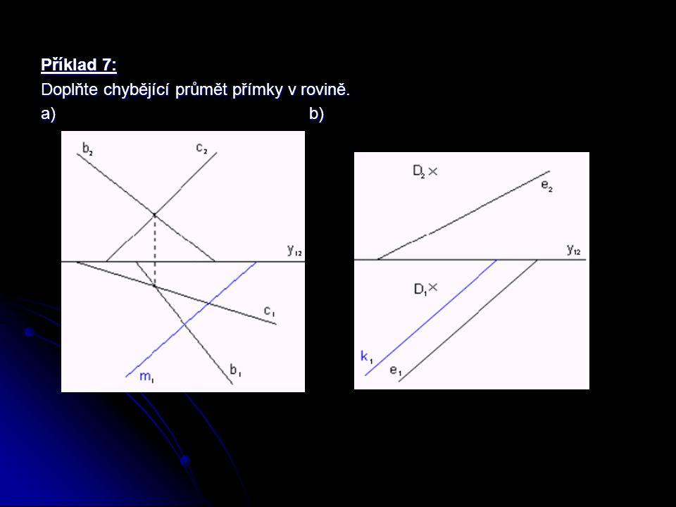 Příklad 7: Doplňte chybějící průmět přímky v rovině. a) b)