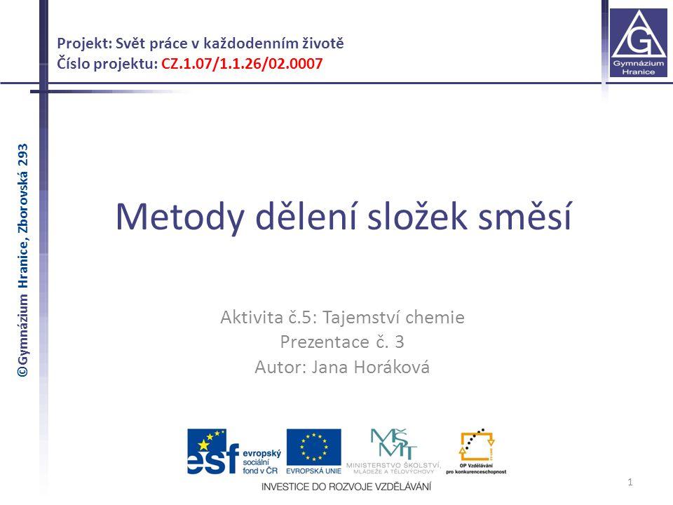 Metody dělení složek směsí 1 Projekt: Svět práce v každodenním životě Číslo projektu: CZ.1.07/1.1.26/02.0007 Aktivita č.5: Tajemství chemie Prezentace